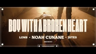 Noah Cunane, Lonr. & Jutes - BOY WITH A BROKEN HEART [Official Video]