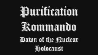 Purification Kommando - dawn of the nuclear holocaust