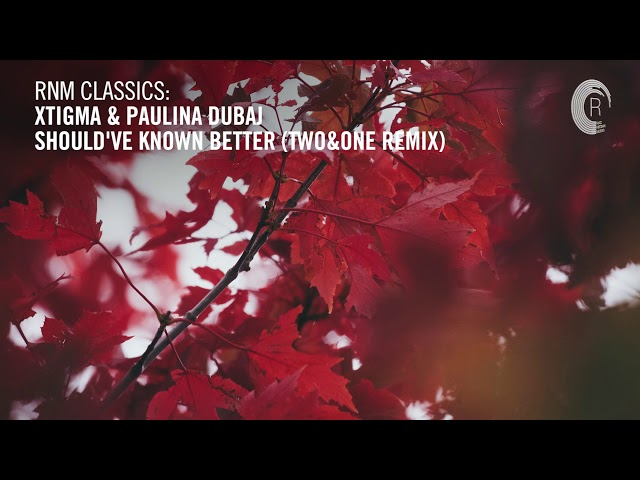 Xtigma & Paulina Dubaj - Should've Known Better (Two&One Remix) [RNM CLASSICS] + LYRICS