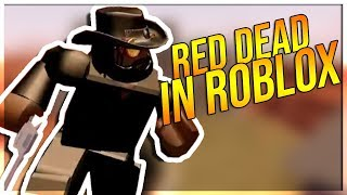 RED DEAD REDEMPTION ON ROBLOX THIS NEW ROBLOX GAME IS AMAZING THE WILD WEST