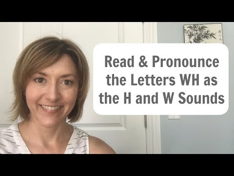 Silent Letter:  How to Pronounce the letters WH as the H (who, whom) & W (when, why) sounds