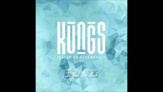 I Feel So Bad - Kungs feat. Ephemerals (AUDIO) - 2016