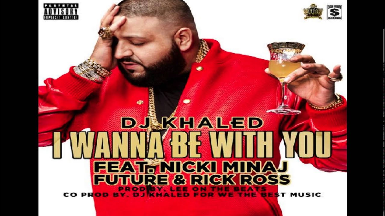 DJ Khaled - I Wanna Be With You ft. Nicki Minaj, Future & Rick Ross