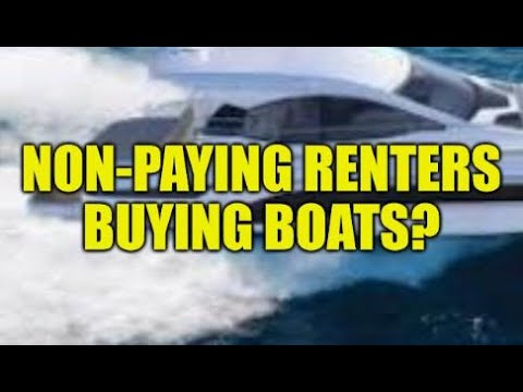 NON PAYING RENTERS BUYING BOATS WHILE LANDLORD STRUGGLES? WAL-MART & AMAZON GETTING THE MONEY?