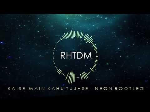 RHTDM  Kaise Main Kahu Tujse Neon Bootleg