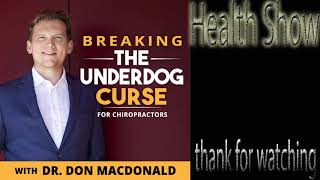 Breaking The Underdog Curse for Chiropractors DR. DON MACDONALD - ALTERNATIVE HEALTH