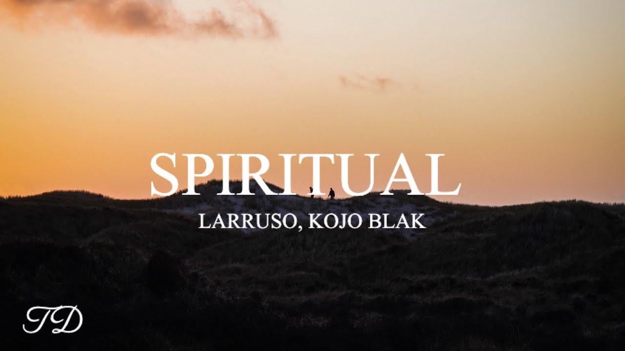 Download Larruso - Spiritual (Lyrics) ft. Kojo Blak
