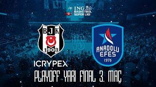 BSL Playoff Yarı Final 3. Maç: Beşiktaş Icrypex - Anadolu Efes