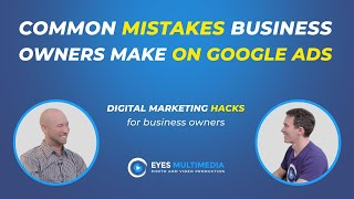 What are the common mistakes that business owners make on Google Ads?