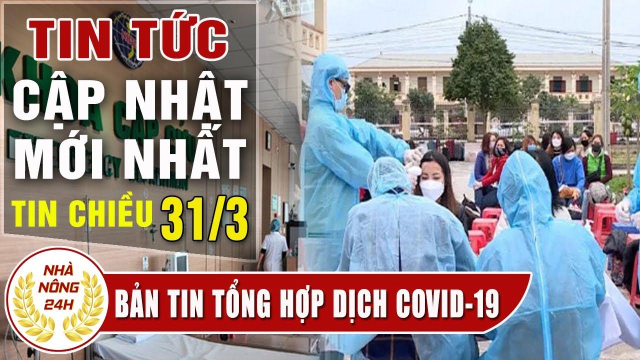 Tin tức dịch bệnh corona ( Covid-19 ) chiều 31/3 Tin tổng hợp virus corona Việt Nam đại dịch Vũ Hán