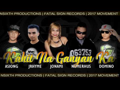 Kahit Na Ganyan Ka by Numerhus , Jonami , Domino , Jrhyme and Asiong ( Nsixth Pro & Fatal Sign )