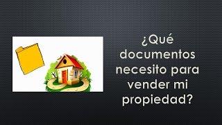 ¿Qué documentos necesito para vender mi propiedad?