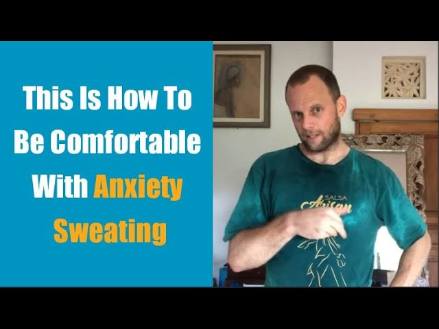 This Is How To Be Comfortable With Anxiety Sweating