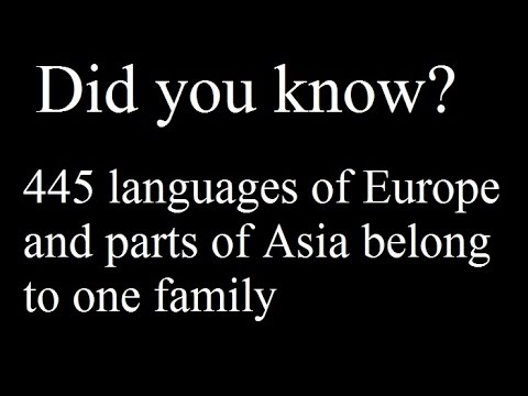 Did you know? 445 languages of Europe and parts of Asia belong to one family