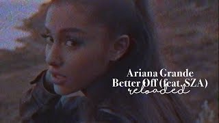 Ariana Grande - Better Off (feat. SZA) [Reloaded]
