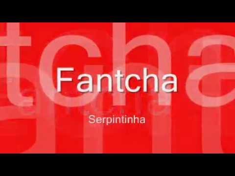Fantcha - Serpintinha