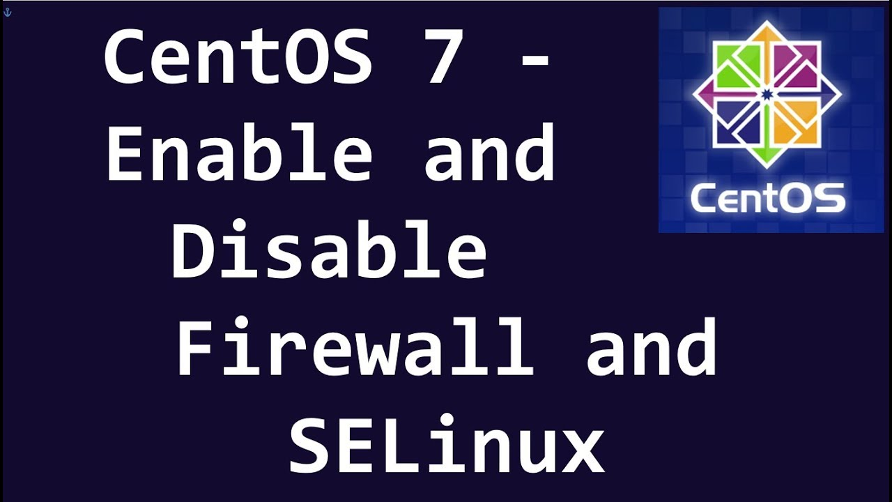 CentOS 7 - Enable and Disable Firewall and SELinux