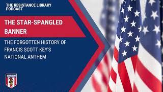 The Star-Spangled Banner: The Forgotten History of Francis Scott Key's National Anthem