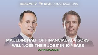 Mauldin: Half of Financial Advisors Will 'Lose Their Jobs' In 10 Years