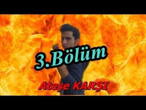 Ateşe KARŞI - 3.BÖLÜM