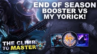 END OF SEASON BOOSTER VS MY YORICK! - Climb to Master | League of Legends