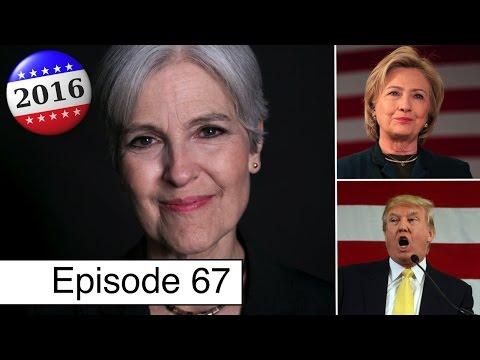 Jill Stein, Hillary Clinton, The 2016 Election + More | Episode 67
