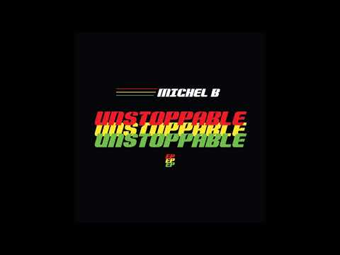 Michel B - Nuh Mollare - Unstoppable Ep July 2017