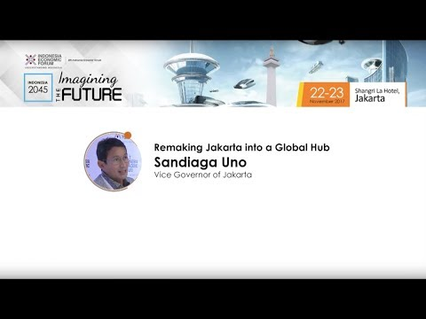 IEF Imagining The Future | Remaking Jakarta Into Global Hub - Sandiaga Uno
