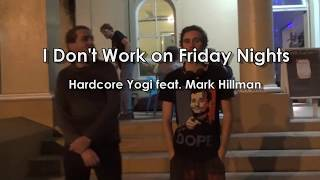 Hardcore Yogi- I Don't Work on Friday Nights