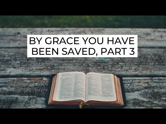 By Grace You Have Been Saved, Part 3 - Ephesians 2:10 (Pastor Robb Brunansky)
