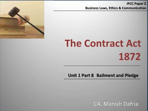 The Indian Contract Act, 1872 - Part 08: Bailment and Pledge