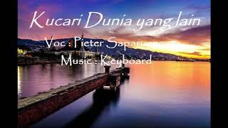 MANTAP SAJOOO  !!!!! PETER SAPARUANE -  KU CARI DUNIA YANG LAIN  COVER (KEYBOARD) TERBARU 2017 MP3