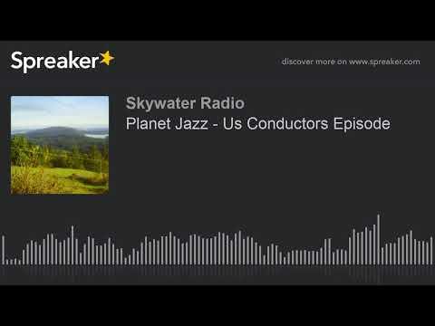 Planet Jazz - Us Conductors Episode