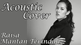 Raisa - Mantan Terindah Acoustic Cover With Lyrics