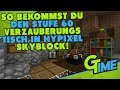 MINECRAFT HYPIXEL SKYBLOCK LEVEL 60 ZAUBERTISCH GUIDE! - MINECRAFT DEUTSCH | GAMERSTIME