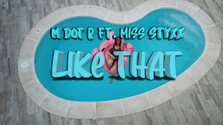 M dot R FT Miss Styxx Like That [ Music Video ]
