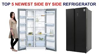 Top 5 newest Side by Side Refrigerator in 2018