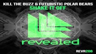 Kill The Buzz & Futuristic Polar Bears - Shake It Off (Original Mix)