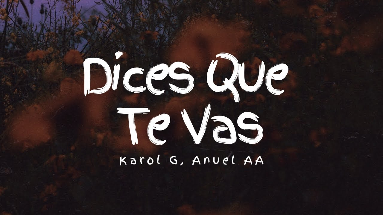 Karol G Anuel Aa Dices Que Te Vas Letra Lyrics Youtube