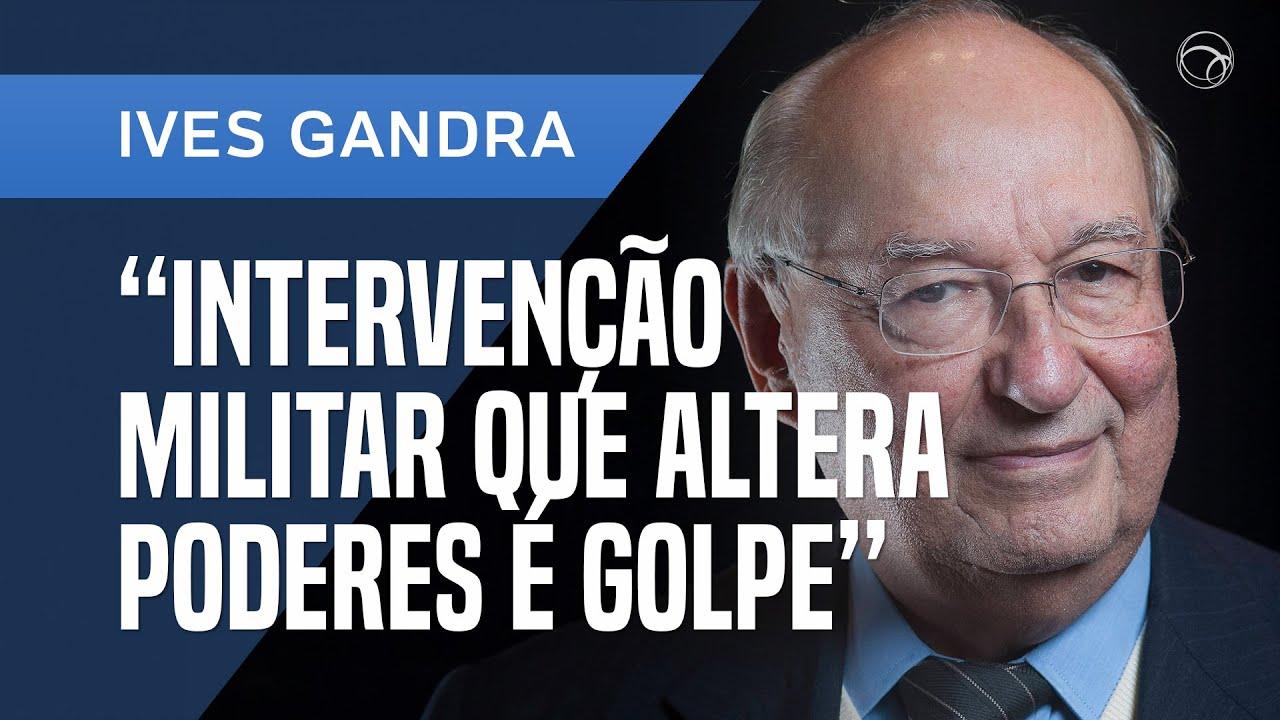 Notícias - GANDRA: INTERVENÇÃO MILITAR QUE AFASTA MINISTROS DO STF E PARLAMENTARES É GOLPE - online