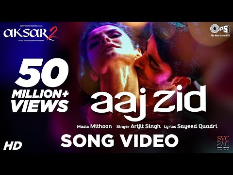 Aaj Zid Song Video - Aksar 2 | Hindi Song 2017 | Arijit Singh, Mithoon | Zareen Khan, Gautam Rode