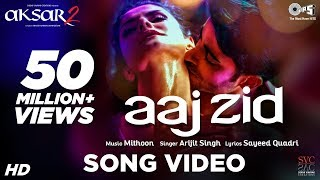 Aaj Zid - Video Song | Aksar 2 | Arijit Singh, Mithoon | Zareen Khan, Gautam Rode