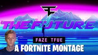 FaZe Tfue: THE FUTURE - A Fortnite Montage