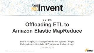 aws re invent 2015   bdt316 offloading etl to amazon elastic mapreduce