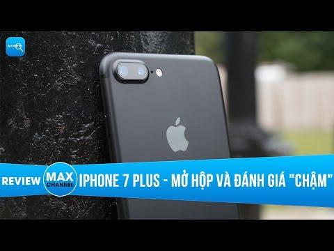 """iPhone 7 Plus: Mở hộp và đánh giá """"chậm"""""""
