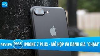 iPhone 7 Plus: Mở hộp và đánh giá