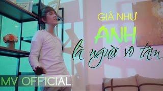 [MV OFFICIAL] Giá Như Anh Là Người Vô Tâm - Hồ Phong An | Nhạc Trẻ Tâm Trạng Mới Hay Nhất | Remix vn