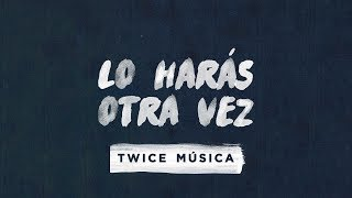 TWICE MÚSICA - Lo harás otra vez (Elevation Worship - Do It Again en español)