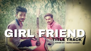 girlfriend-title-track-cover-by-bong-singer-rupam-islam-jeet-gannguli-unplugged
