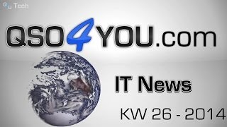 IT News KW 26/2014 - QSO4YOU Tech